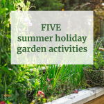 Five summer holiday garden activities